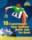 10 Experiments Your Teacher Never Told You About (Fusion: Physical Processes and Materials) book